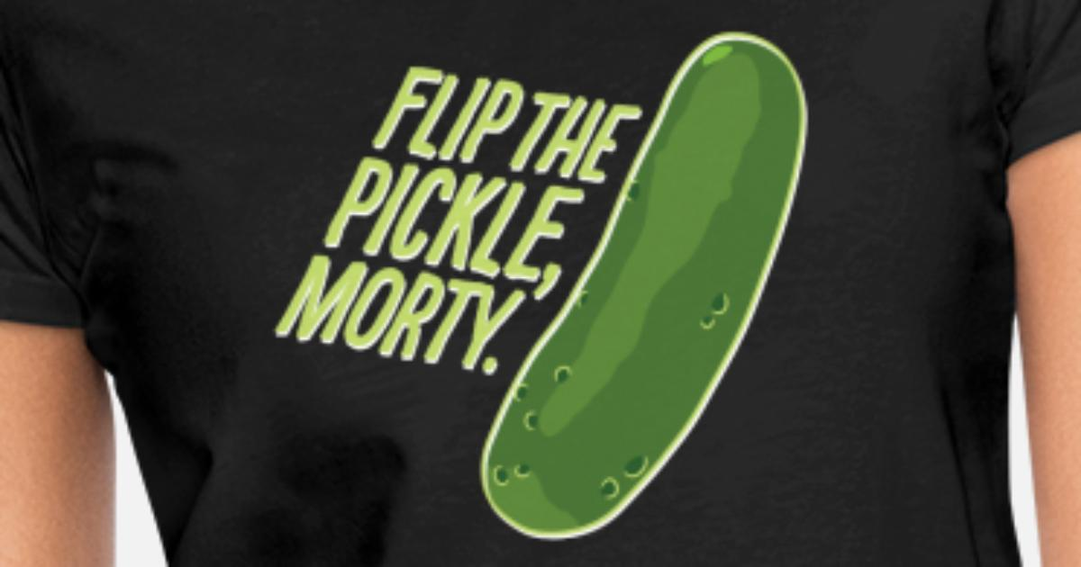 29f4fab5d6a Rick And Morty Flip The Pickle Quote Women s T-Shirt