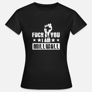 Fuck Terrorism Fuck you! I am at Millwall! Millwall! Anti terror! - Women's T-Shirt