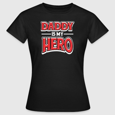 Daddy Is My Hero - Vrouwen T-shirt