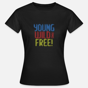 Young Wild And Free Young, WIld, Free - Gift - Women's T-Shirt