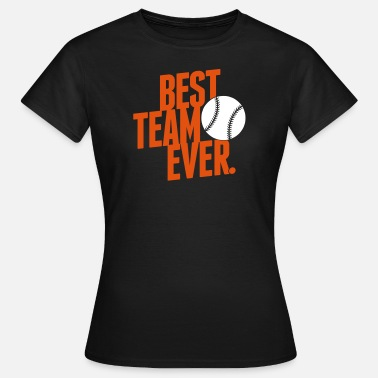 Best Team Ever best team ever - baseball - Women's T-Shirt