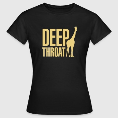 Deep Throat Deep throat - Women's T-Shirt