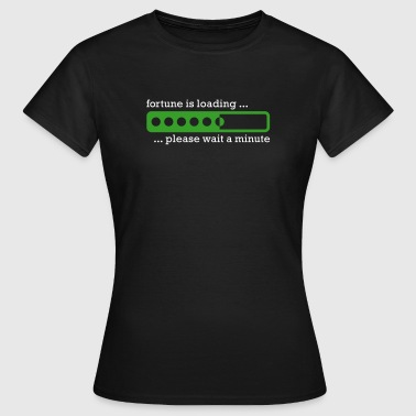 Fortune is loading - Frauen T-Shirt