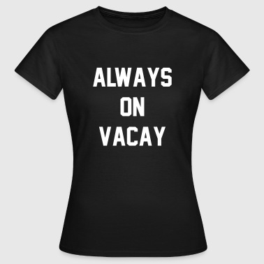 Always on vacay - T-skjorte for kvinner