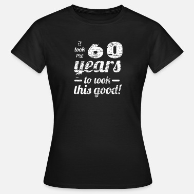 Good 60 years to look so good 60th birthday Bday - Women's T-Shirt