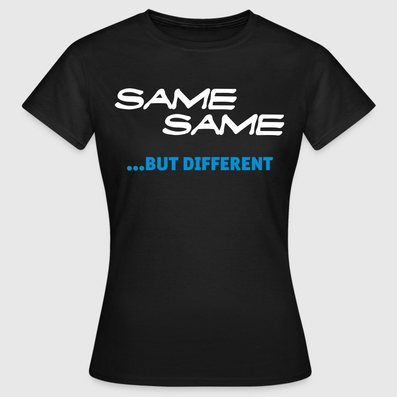 same same, but different - Women's T-Shirt