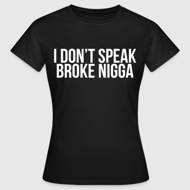 I don't speak broke nigga - Maglietta da donna