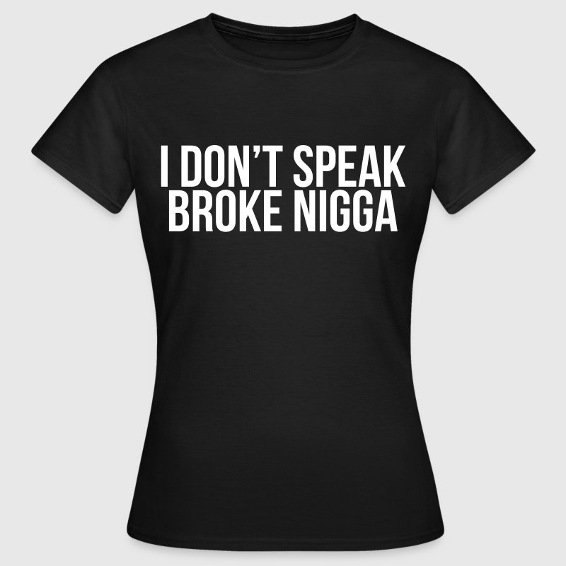 I don't speak broke nigga - Women's T-Shirt