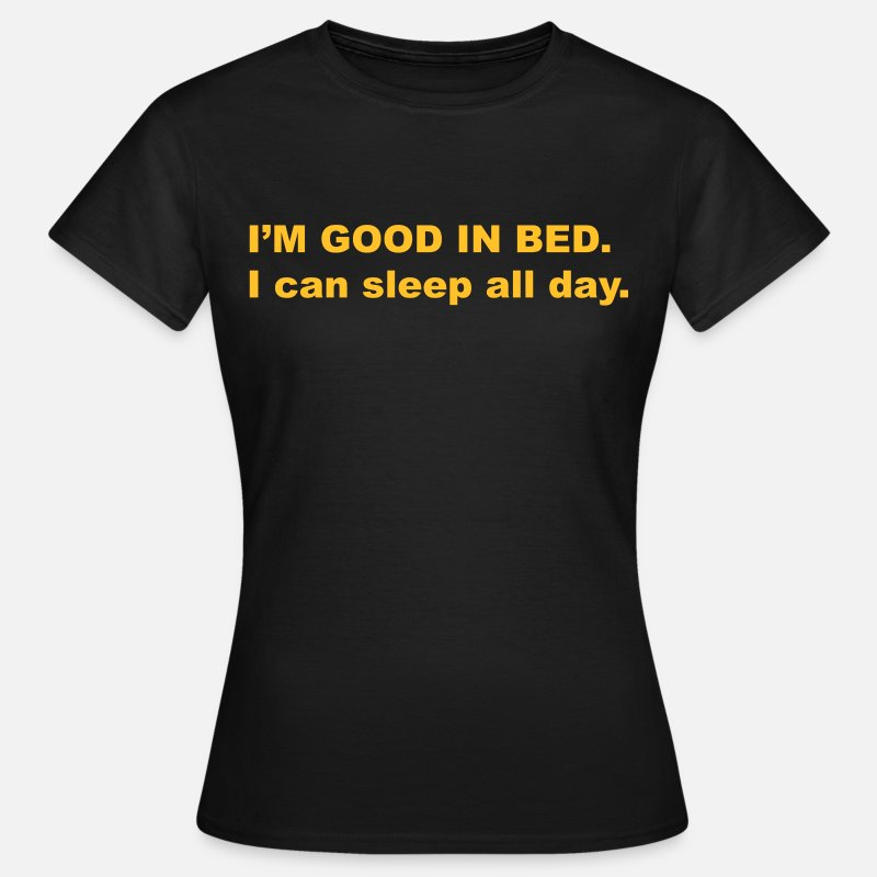 Nurse T-Shirts - I'm good in bed. I can sleep all day - Women's T-Shirt black