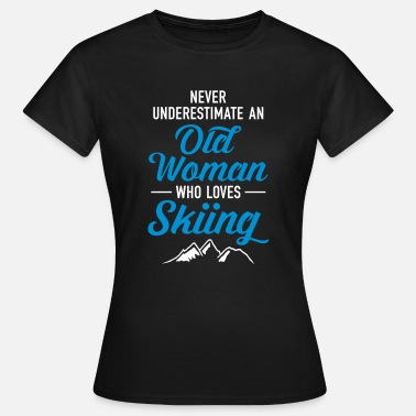 Ski Funny Never Underestimate An Old Woman Who Loves Skiing - Women's T-Shirt