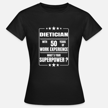 Dietician DIETICIAN 50 YEARS OF WORK EXPERIENCE - Women's T-Shirt