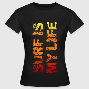 surf is my life - Women's T-Shirt