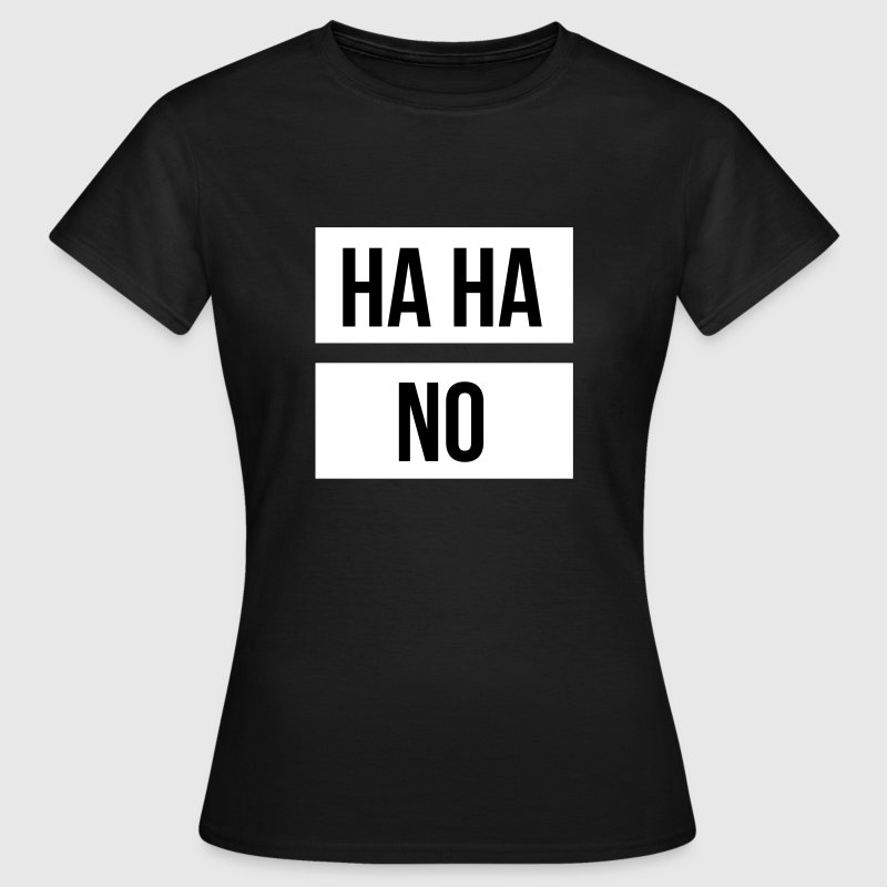 Ha ha no - Women's T-Shirt