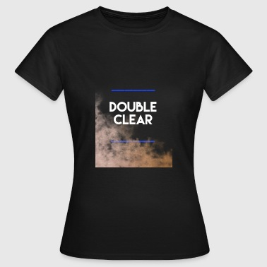 Clear Double Clear - Women's T-Shirt