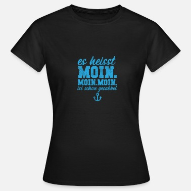 Chatter It's called Moin. Hello. Moin is already chattering - Women's T-Shirt