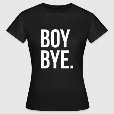 Boy bye - Women's T-Shirt