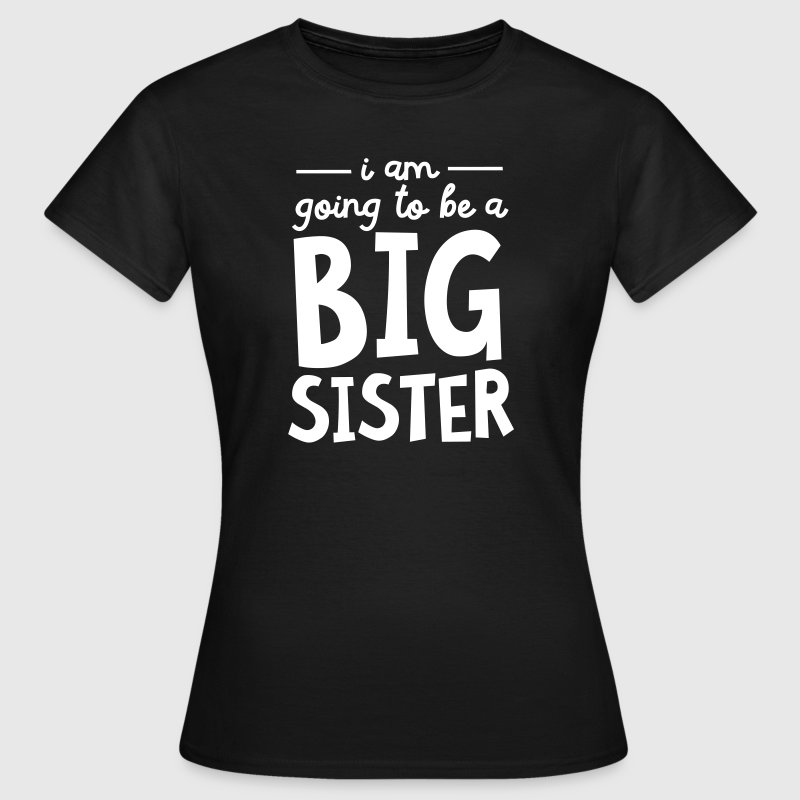 I Am going To Be A Big Sister - Vrouwen T-shirt