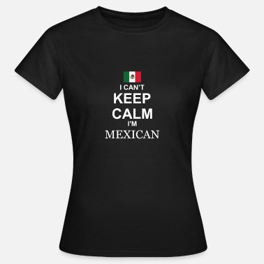 I Cant Keep Calm I cant keep calm in Mexican - Women's T-Shirt