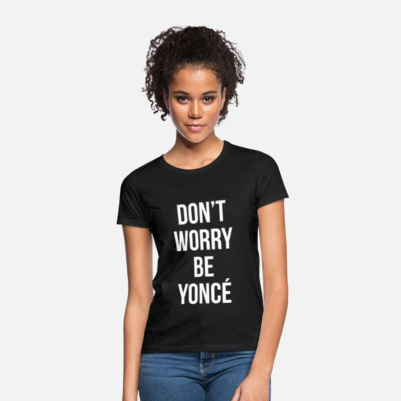 Yonce T-Shirts - Don't worry be yonce - Vrouwen T-shirt zwart