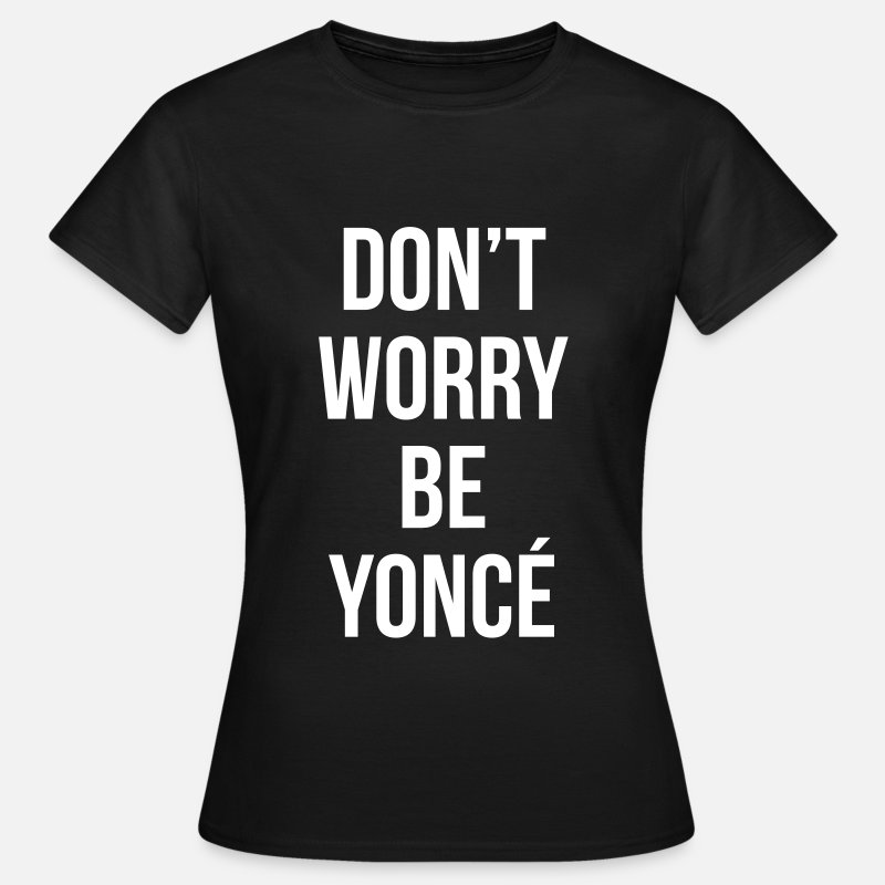 Yonce T-Shirts - Don't worry be yonce - Women's T-Shirt black