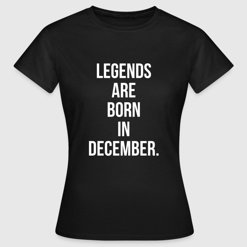 Legends are born in December - T-shirt Femme