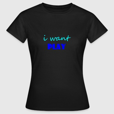 you want play? - Women's T-Shirt