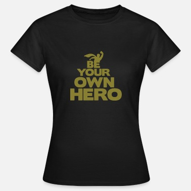 Held Superhelden Wees je eigen held - superheld - Vrouwen T-shirt