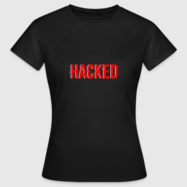 Hacked hacked - Frauen T-Shirt