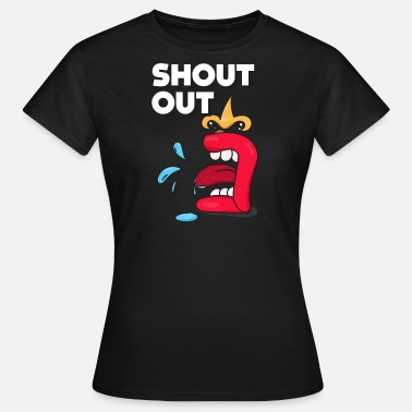 Shouter Shout Out - Dame-T-shirt