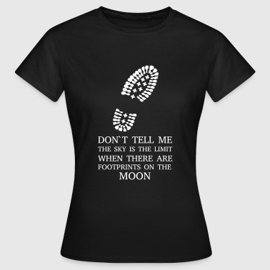 Don't tell me the sky is the limit ... - Vrouwen T-shirt