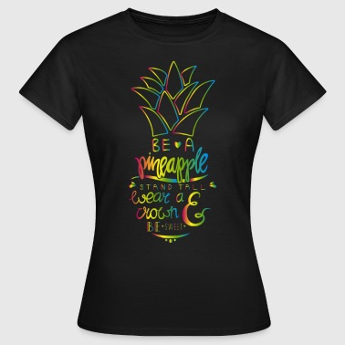 Be A Pineapple - Frauen T-Shirt