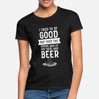 Bonfire I Tried To Be Good... - Women's T-Shirt