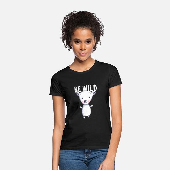 Funny T-Shirts - Be Wild Polar Bear - Bear - Bear - Teddy - Baby - Women's T-Shirt black
