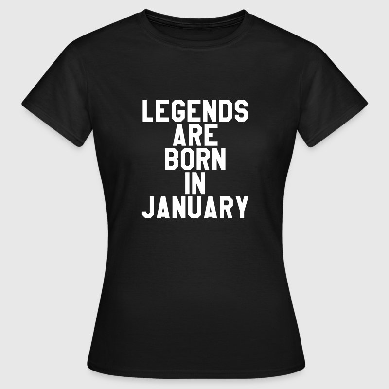 Legends are born in January - Women's T-Shirt