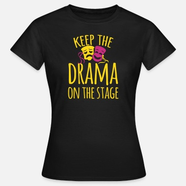 Drama School keep the drama on the stage - Women's T-Shirt