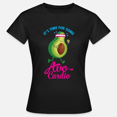Cardio It\'s Time For Some Avo Cardio - Dame-T-shirt
