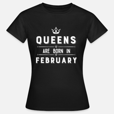 Februar Sprüche Queens Are Born In February - Frauen Kronen Design - Frauen T-Shirt
