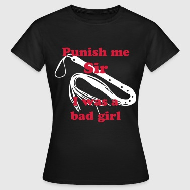 punish me sir... girl. cat-o-nine - Frauen T-Shirt