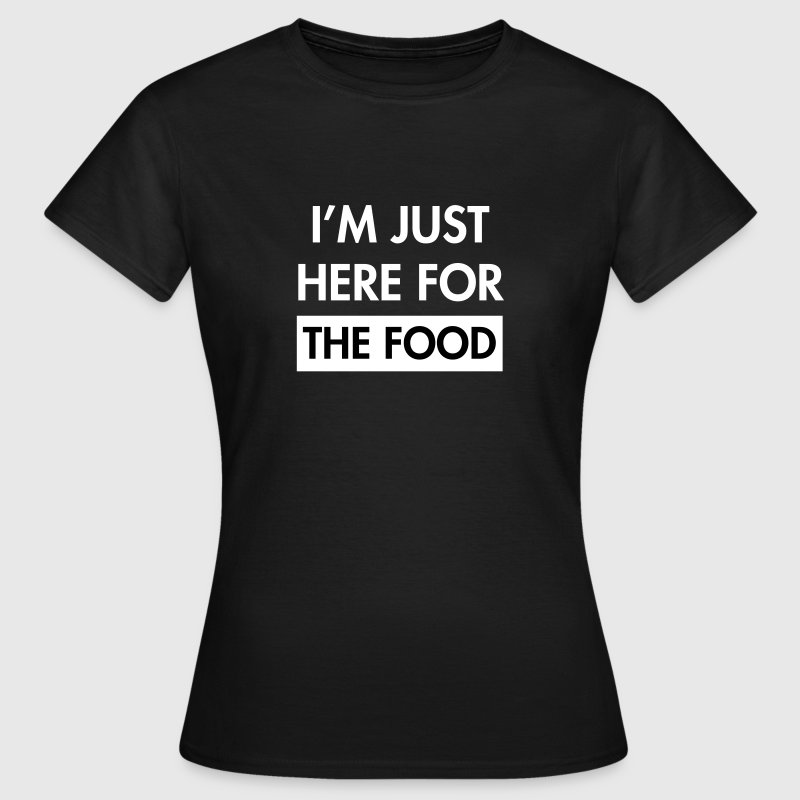 I'm just here for the food - Frauen T-Shirt