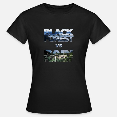 Black Forest Black Forest vs Rain Forest, Black Forest - Women's T-Shirt