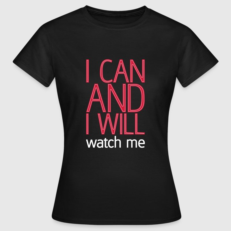 I can and I will watch me - Women's T-Shirt