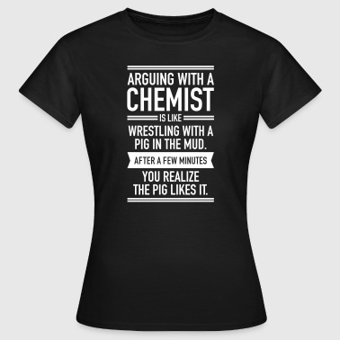 Arguing WIth A Chemist - Dame-T-shirt