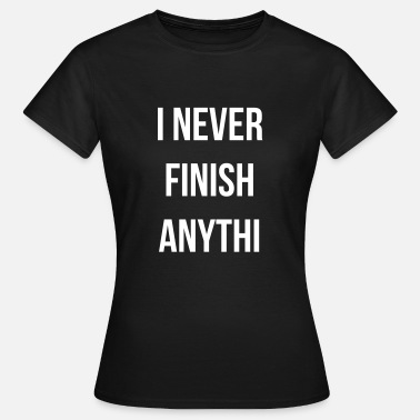 Finnish I never finish anythi - Vrouwen T-shirt