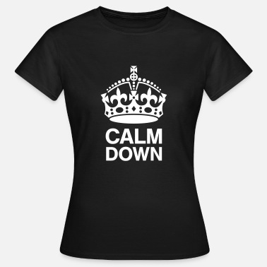 Calm The Fuck Down Crown Calm Down Baby Shirts  - Women's T-Shirt