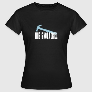 This is not a drill. - Women's T-Shirt