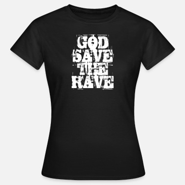 God-save God Save The Rave - Women's T-Shirt