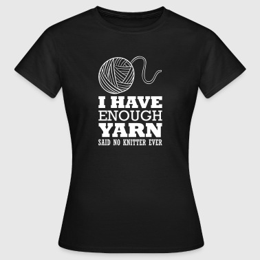 Strikke I have enough yarn said no knitter ever - Dame-T-shirt