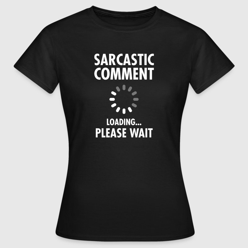 Sarcastic Comment Loading - Please Wait - Women's T-Shirt