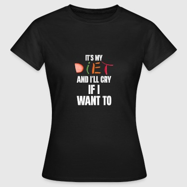 It's My Diet And I'll Cry If I Want To Sarcastic - Women's T-Shirt