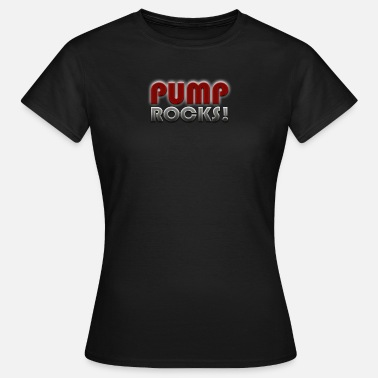 Pump PUMP ROCKS! - Women's T-Shirt